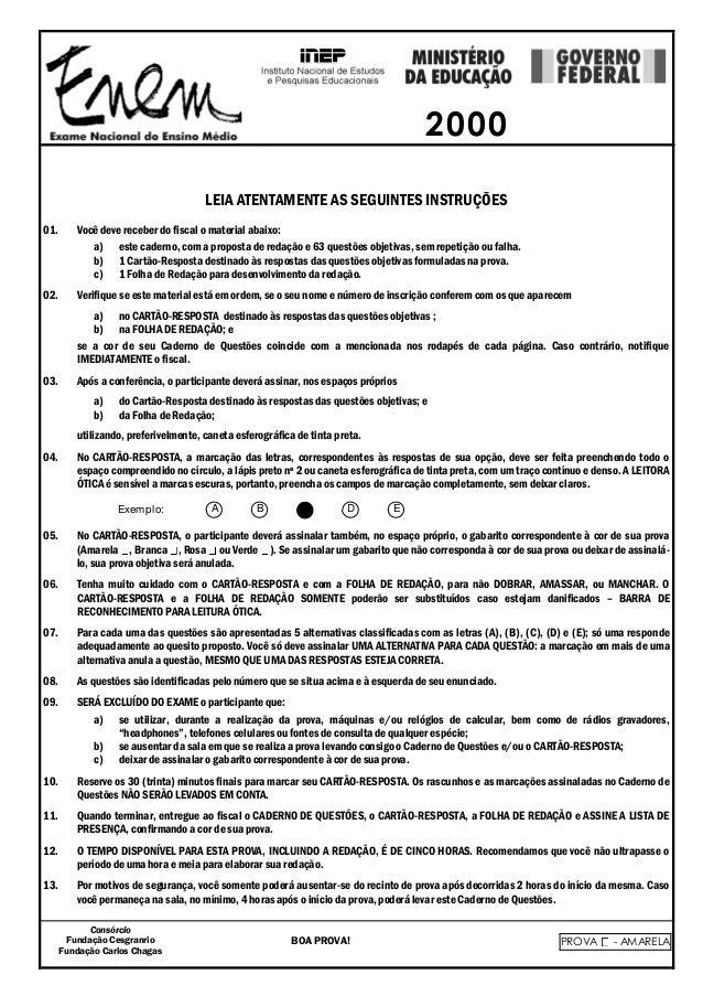 2000 LEIA ATENTAMENTE AS SEGUINTES INSTRUÇÕES 01. Você deve receber do fiscal o material abaixo: a) este caderno, com a pr...