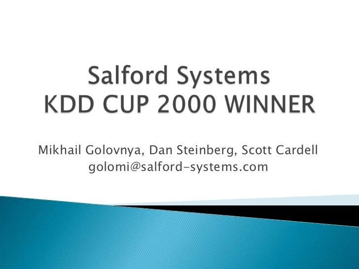 Mikhail Golovnya, Dan Steinberg, Scott Cardell        golomi@salford-systems.com