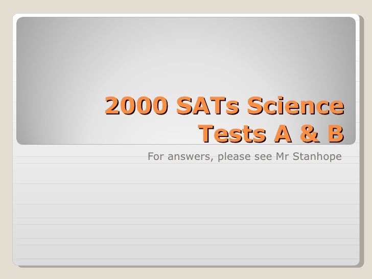 2000 SATs Science Tests A & B For answers, please see Mr Stanhope