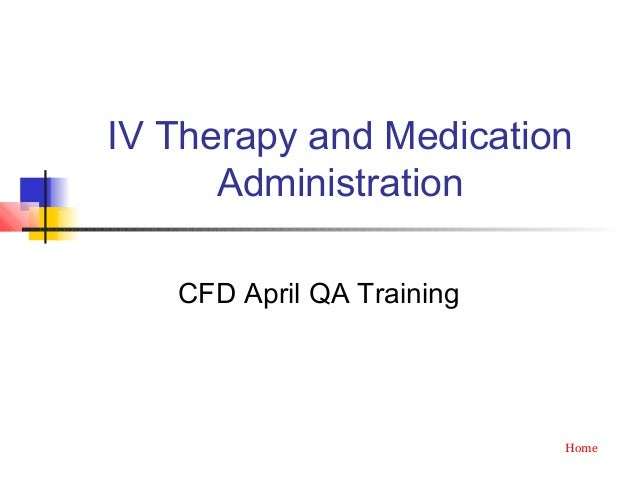 IV Therapy and MedicationAdministrationCFD April QA TrainingHome