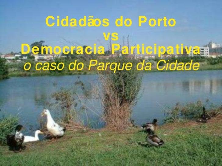 Cidadãos do Porto vs Democracia Participativa o caso do Parque da Cidade