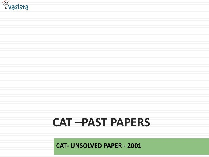 cat –Past papers<br />CAT- UNSOLVED PAPER - 2001<br />