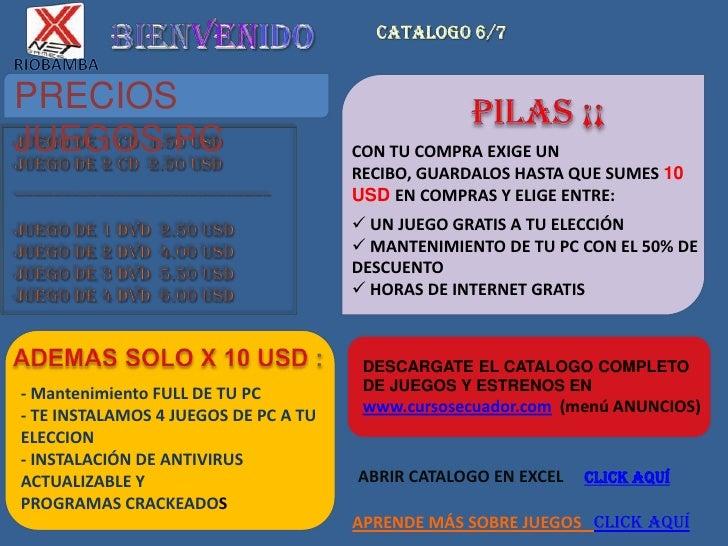 BIENVENIDO<br />catalogo 6/7<br />RIOBAMBA<br />PRECIOS JUEGOS PC<br />PILAS ¡¡<br /> JUEGO DE 1 CD  1.50 USD JUEGO DE 2 C...