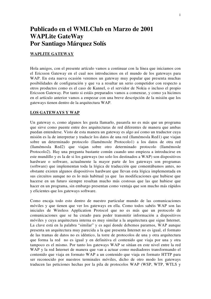 1Publicado en el WMLClub en Marzo de 2001WAPLite GateWayPor Santiago Márquez SolísWAPLITE GATEWAYHola amigos, con el prese...