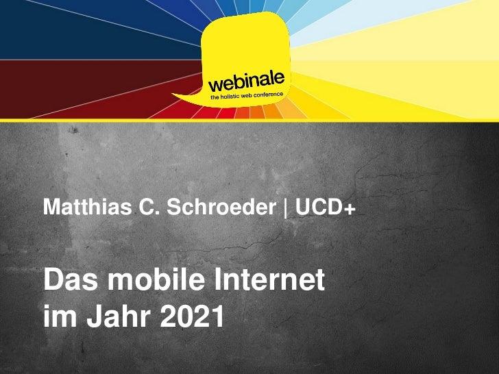 Matthias C. Schroeder | UCD+Das mobile Internetim Jahr 2021