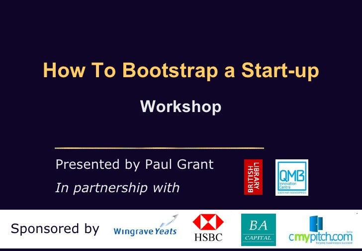 How To Bootstrap a Start-up                  Workshop      Presented by Paul Grant      In partnership withSponsored by