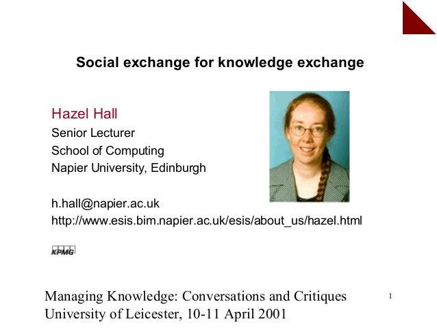 Social exchange for knowledge exchange Hazel Hall Senior Lecturer School of Computing Napier University, Edinburgh h.hall@...