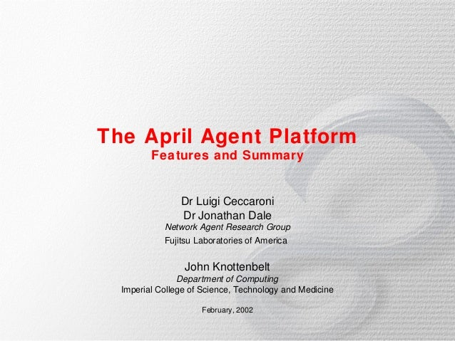The April Agent Platform         Features and Summary                Dr Luigi Ceccaroni                Dr Jonathan Dale   ...