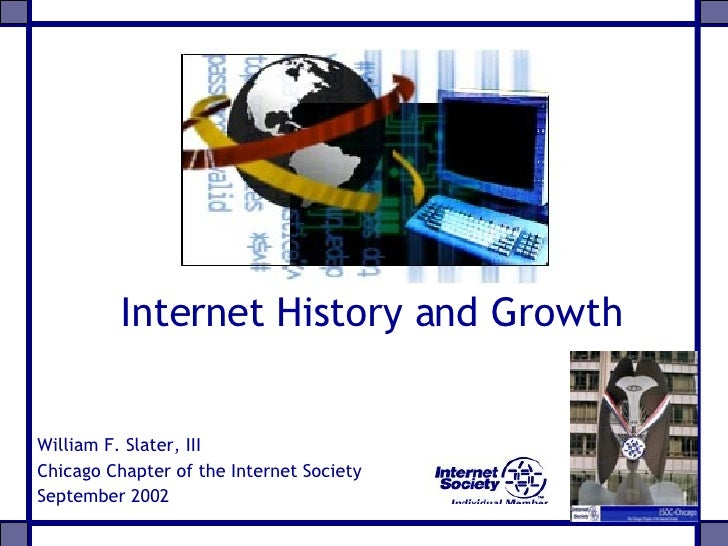 Internet History and Growth William F. Slater, III Chicago Chapter of the Internet Society September 2002