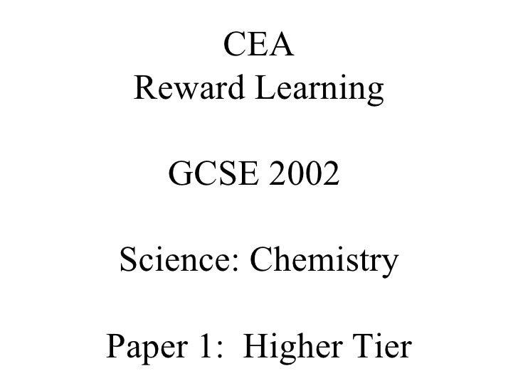 CEA Reward Learning GCSE 2002  Science: Chemistry Paper 1:  Higher Tier