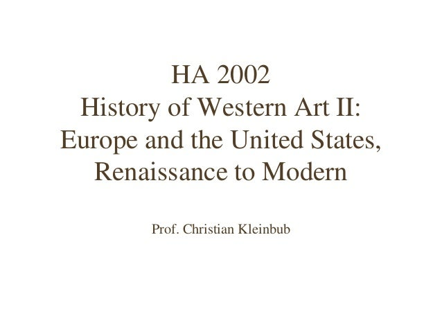 HA 2002 History of Western Art II: Europe and the United States, Renaissance to Modern Prof. Christian Kleinbub