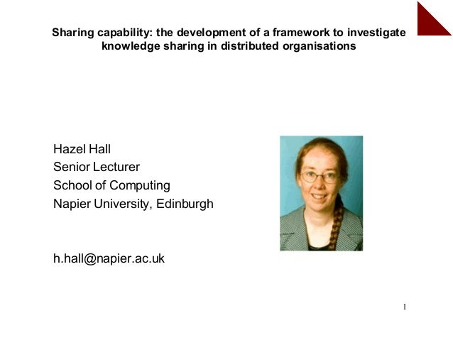 Sharing capability: the development of a framework to investigate         knowledge sharing in distributed organisationsHa...