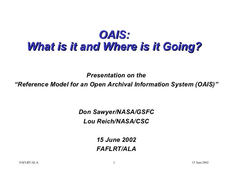 "OAIS: What is it and Where is it Going? Presentation on the "" Reference Model for an Open Archival Information System (OAI..."