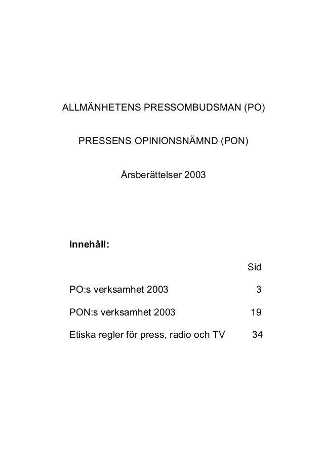 ALLMÄNHETENS PRESSOMBUDSMAN (PO) PRESSENS OPINIONSNÄMND (PON) Årsberättelser 2003 Innehåll: Sid PO:s verksamhet 2003 3 PON...