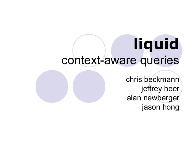 Liquid: A System for Context-Aware Queries, at Ubicomp 2003