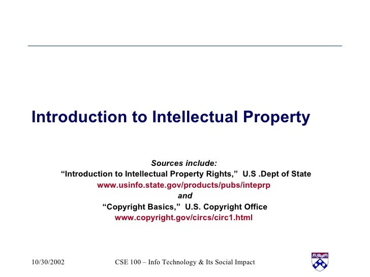 "Introduction to Intellectual Property Sources include:  "" Introduction to Intellectual Property Rights,""  U.S .Dept of Sta..."