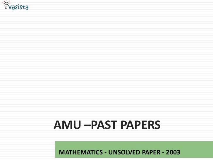 AMU –PAST PAPERSMATHEMATICS - UNSOLVED PAPER - 2003