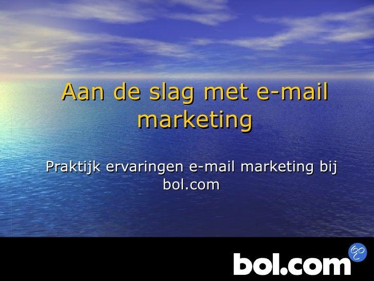 Aan de slag met e-mail marketing Praktijk ervaringen e-mail marketing bij bol.com