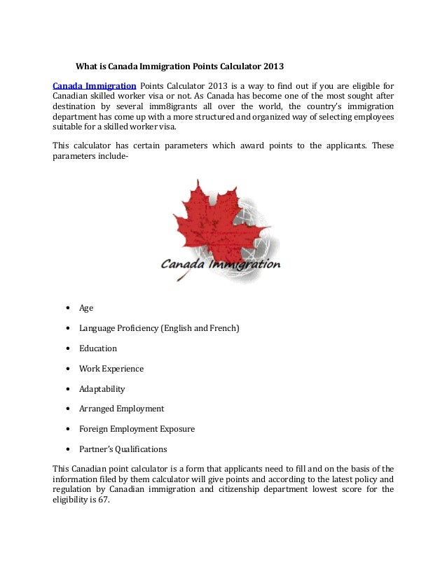 What is Canada Immigration Points Calculator 2013Canada Immigration Points Calculator 2013 is a way to find out if you are...