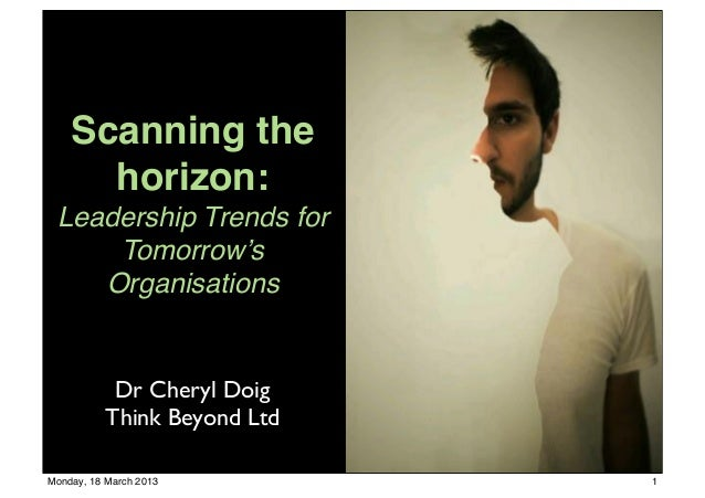 Scanning the      horizon: Leadership Trends for     Tomorrow's    Organisations            Dr Cheryl Doig           Think...