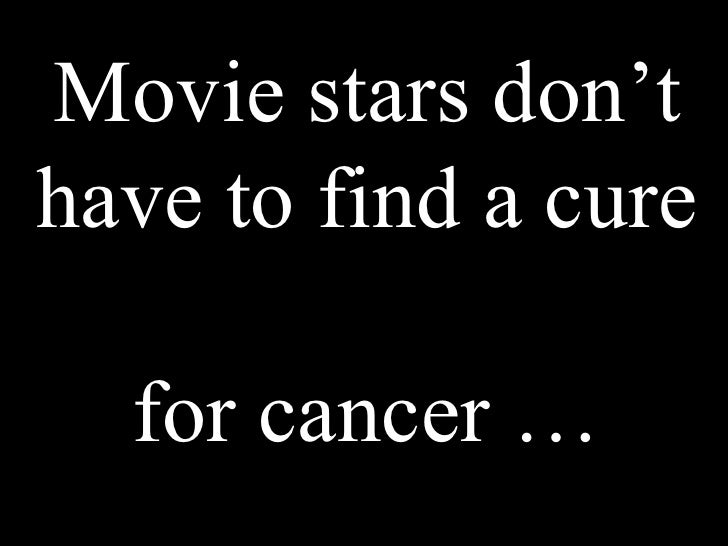 Movie stars don't have to find a cure  for cancer …