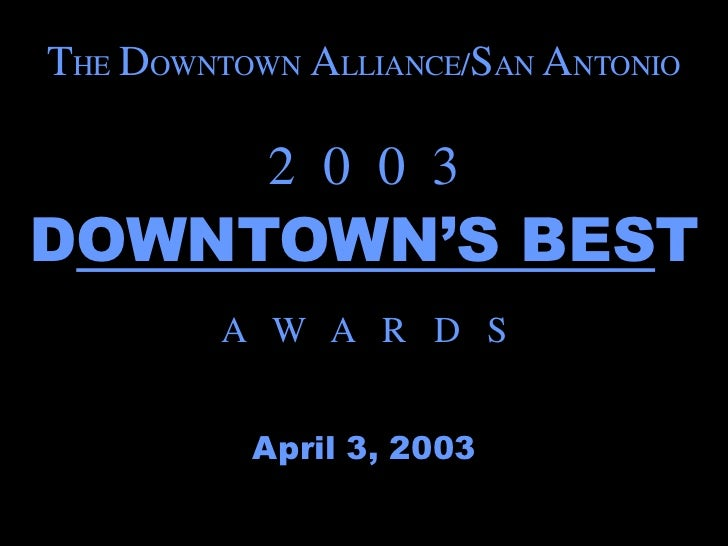 THE DOWNTOWN ALLIANCE/SAN ANTONIO           2 0 0 3DOWNTOWN'S BEST         A W A R D S          April 3, 2003