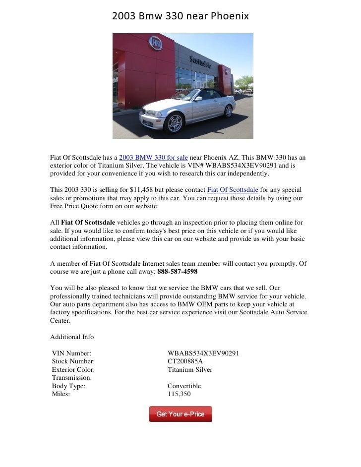 2003 Bmw 330 near PhoenixFiat Of Scottsdale has a 2003 BMW 330 for sale near Phoenix AZ. This BMW 330 has anexterior color...