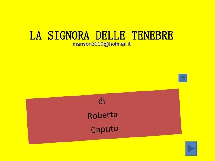 di  Roberta  Caputo LA SIGNORA DELLE TENEBRE [email_address]