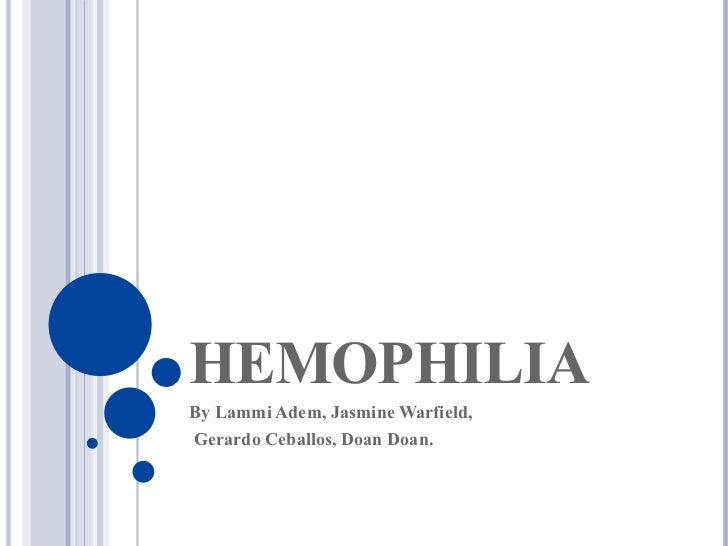 HEMOPHILIA By Lammi Adem, Jasmine Warfield, Gerardo Ceballos, Doan Doan.