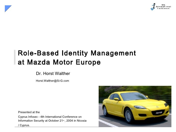 Role-Based Identity Management at Mazda Motor Europe Dr. Horst Walther [email_address]   Presented at the Cyprus Infosec -...