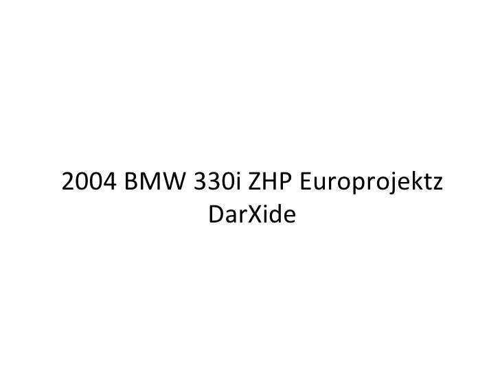 2004 BMW 330i ZHP Europrojektz DarXide