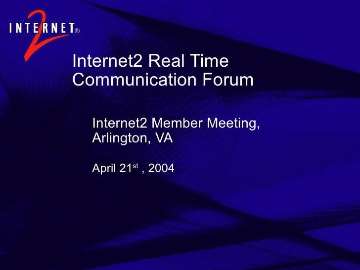 Internet2 Real Time Communication Forum <ul><ul><li>Internet2 Member Meeting,  Arlington, VA </li></ul></ul>April 21 st  ,...