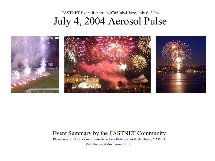 FASTNET Event Report: 040705July4Haze, July 6, 2004 July 4, 2004 Aerosol Pulse Event Summary by the FASTNET Community Plea...