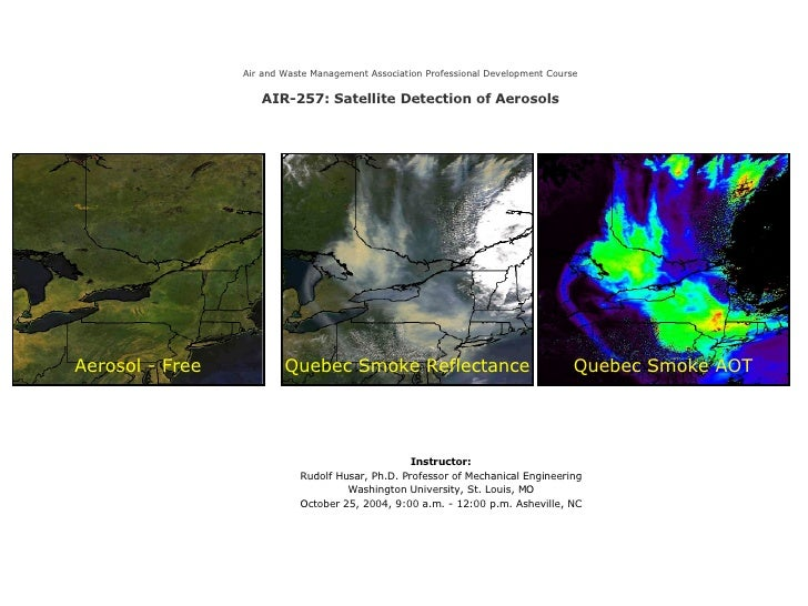 Air and Waste Management Association Professional Development Course AIR-257: Satellite Detection of Aerosols Instructor: ...