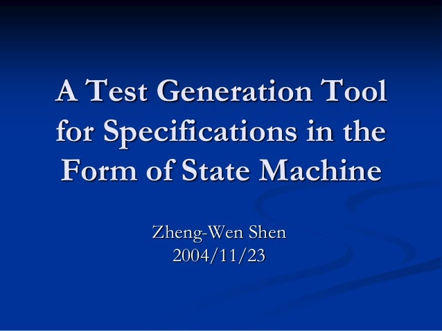 20041113 A Test Generation Tool for Specifications in the Form of State Machine