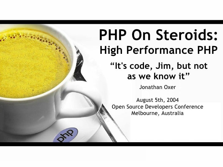 "PHP On Steroids: High Performance PHP  ""It's code, Jim, but not       as we know it""            Jonathan Oxer            A..."