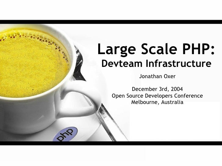 Large Scale PHP: Devteam Infrastructure            Jonathan Oxer           December 3rd, 2004   Open Source Developers Con...
