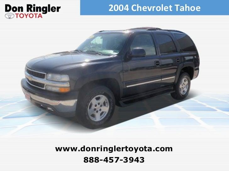 2004 Chevrolet Tahoe 888-457-3943 www.donringlertoyota.com