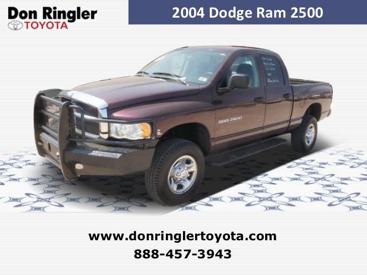 2004 Dodge Ram 2500 888-457-3943 www.donringlertoyota.com