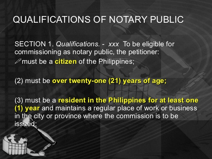 QUALIFICATIONS OF NOTARY PUBLIC <ul><li>SECTION 1.  Qualifications. -  xxx  To be eligible for commissioning as notary pub...