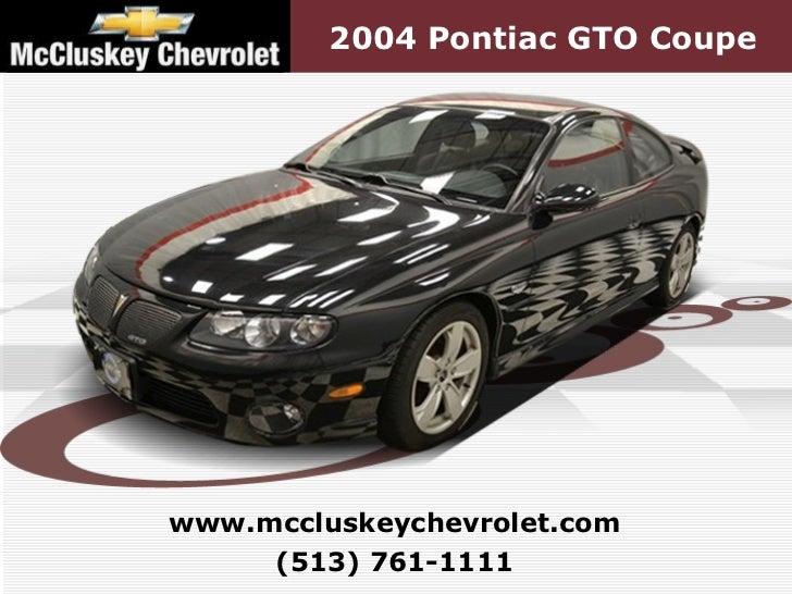 2004 Pontiac GTO Coupe (513) 761-1111 www.mccluskeychevrolet.com