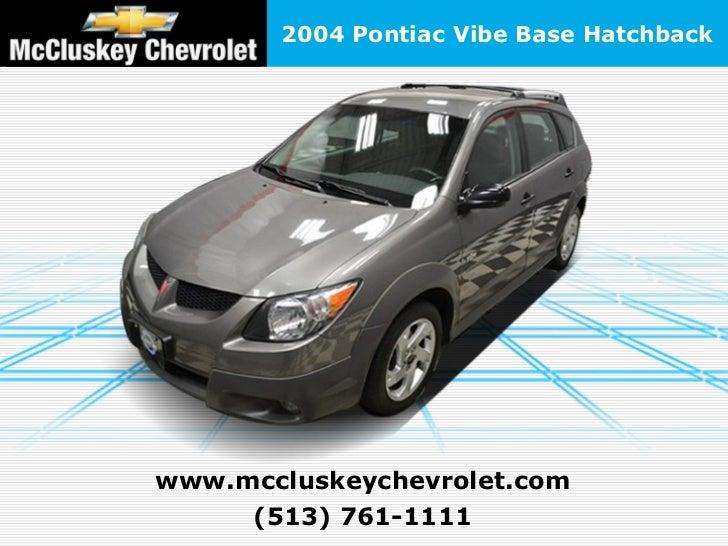 2004 Pontiac Vibe Base Hatchbackwww.mccluskeychevrolet.com     (513) 761-1111