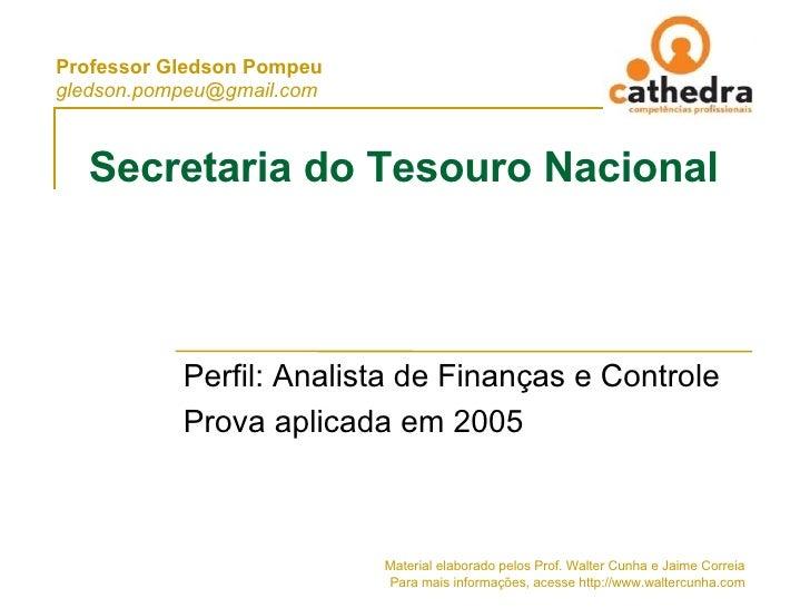 Secretaria do Tesouro Nacional Perfil: Analista de Finanças e Controle Prova aplicada em 2005