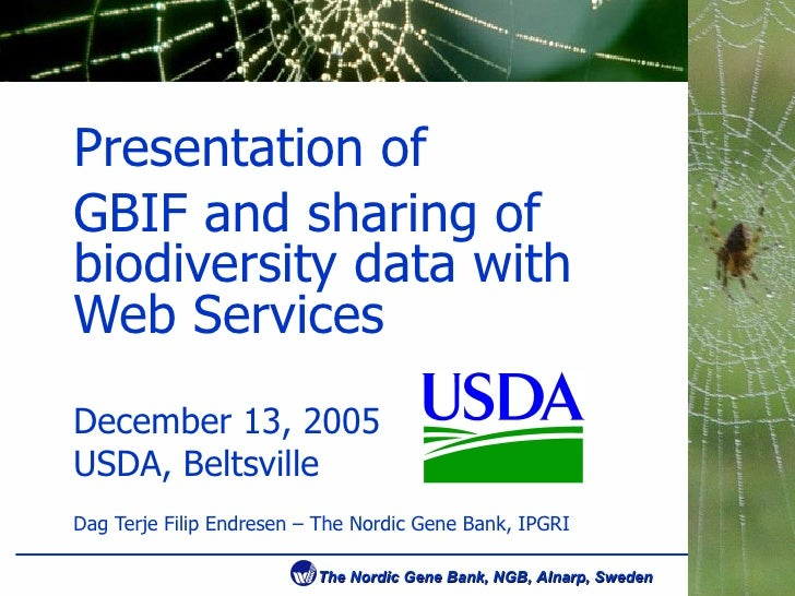 Presentation of  GBIF and sharing of biodiversity data with Web Services December  13, 2005 USDA, Beltsville Dag Terje Fil...