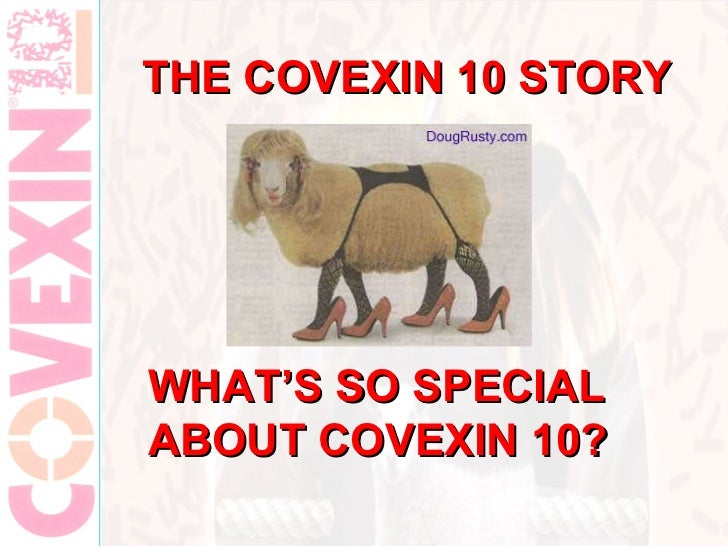 THE COVEXIN 10 STORY WHAT'S SO SPECIAL ABOUT COVEXIN 10?