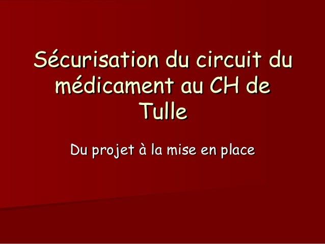 Sécurisation du circuit du  médicament au CH de          Tulle   Du projet à la mise en place