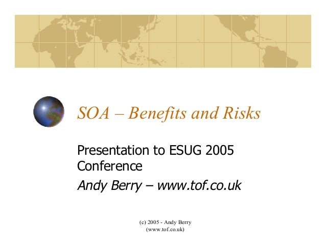 (c) 2005 - Andy Berry (www.tof.co.uk) SOA – Benefits and Risks Presentation to ESUG 2005 Conference Andy Berry – www.tof.c...