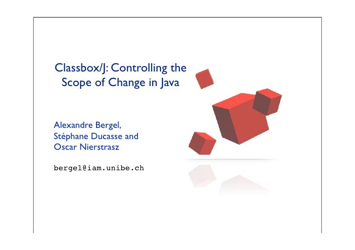 Classbox/J: Controlling the  Scope of Change in Java   Alexandre Bergel, Stéphane Ducasse and Oscar Nierstrasz  bergel@iam...