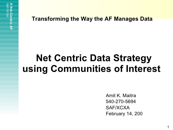 Transforming the Way the AF Manages Data     Net Centric Data Strategy using Communities of Interest   Amit K. Maitra 540-...