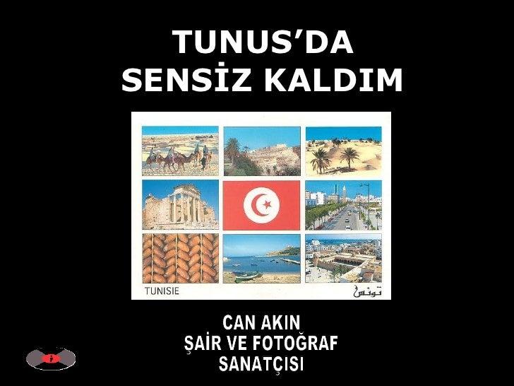 TUNUS'DA SENSİZ KALDIM CAN AKIN ŞAİR VE FOTOĞRAF SANATÇISI